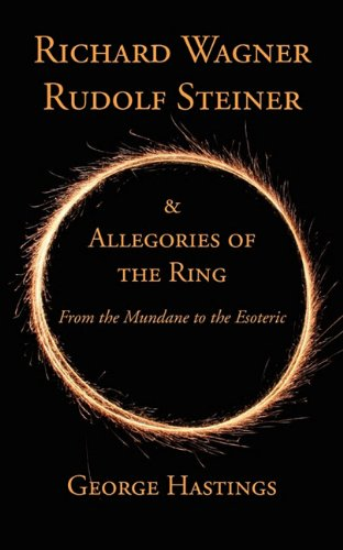 Richard Wagner, Rudolf Steiner & Allegories of the Ring: From the Mundane to the Esoteric 9781934733691