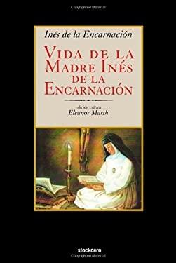 Vida de La Madre Ines de La Encarnacion 9781934768549