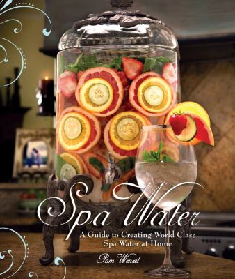 Spa Water: A Guide to Creating World Class Spa Water at Home 9781934812655