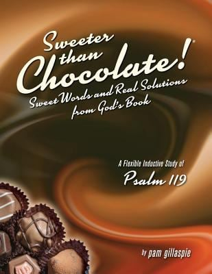 Sweeter Than Chocolate! Sweet Words and Real Solutions from God's Book: An Inductive Study of Psalm 119 9781934884799