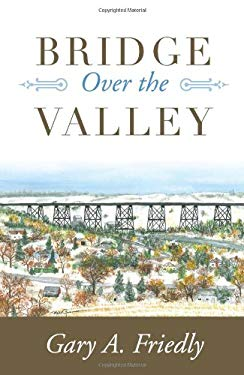 Bridge Over the Valley: A Story of Heroism, Tragedy, Triumph & Healing 9781934938829