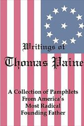Writings of Thomas Paine: A Collection of Pamphlets from America's Most Radical Founding Father 10163824
