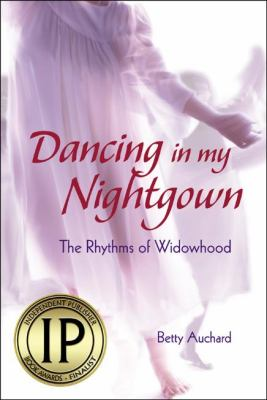 Dancing in My Nightgown: The Rhythms of Widowhood 9781935043249