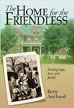 The Home for the Friendless: Finding Hope, Love, and Family 9781935043263