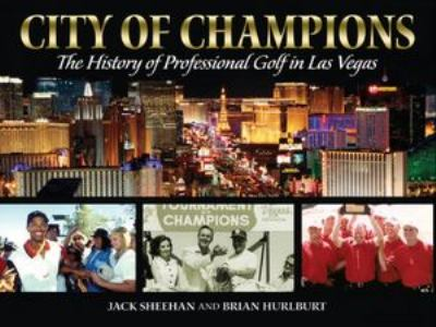 City of Champions: The History of Professional Golf in Las Vegas 9781935043751