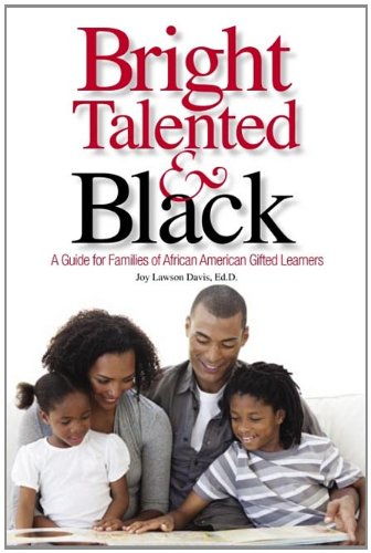 Bright, Talented, & Black: A Guide for Families of African American Gifted Learners 9781935067023