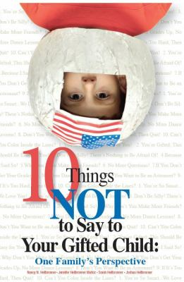 10 Things Not to Say to Your Gifted Child: One Family's Perspective 9781935067030