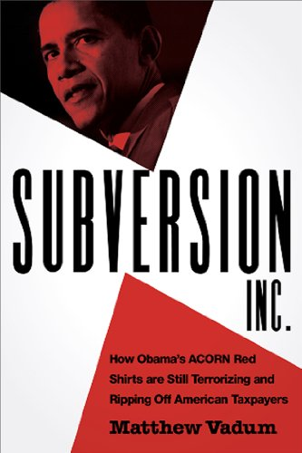 Subversion, Inc.: How Obama's ACORN Red Shirts Are Still Terrorizing and Ripping Off American Taxpayers 9781935071143