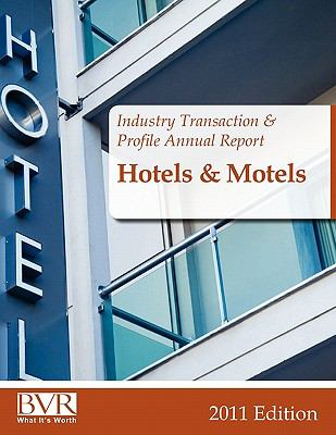 Industry Transaction & Profile Annual Report: Hotels and Motels - 2011 Edition 9781935081593