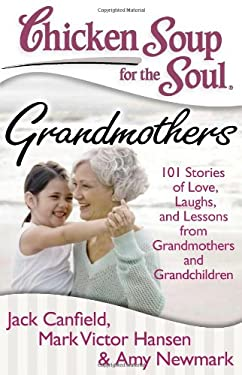 Chicken Soup for the Soul: Grandmothers: 101 Stories of Love, Laughs, and Lessons from Grandmothers and Grandchildren 9781935096641