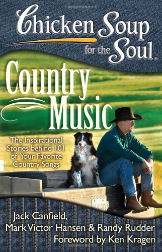 Chicken Soup for the Soul: Country Music: The Inspirational Stories Behind 101 of Your Favorite Country Songs 9781935096672
