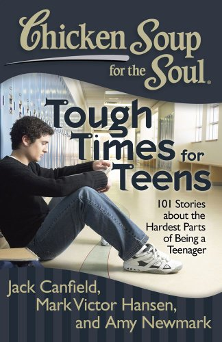 Chicken Soup for the Soul: Tough Times for Teens: 101 Stories about the Hardest Parts of Being a Teenager 9781935096801