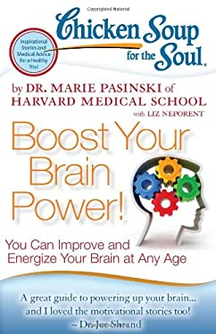 Chicken Soup for the Soul: Boost Your Brain Power!: You Can Improve and Energize Your Brain at Any Age 9781935096863