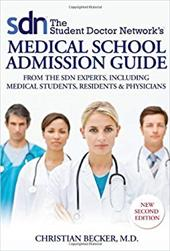 The Student Doctor Network's Medical School Admission Guide: From the SDN Experts, Including Medical Students, Residents & Physicians