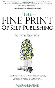 The Fine Print of Self-Publishing, Fourth Edition: Everything You Need to Know about the Costs, Contracts, and Process of Self-Publishing 9781935098553