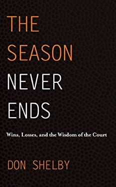 The Season Never Ends: Wins, Losses, and the Wisdom of the Court 9781935098690