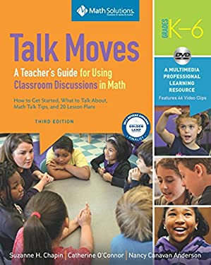 Talk Moves: A Teacher's Guide for Using Classroom Discussions in Math, Grades K-6, A Multimedia Professional Learning Resource