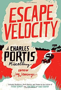 Escape Velocity: A Charles Portis Miscellaney 9781935106500