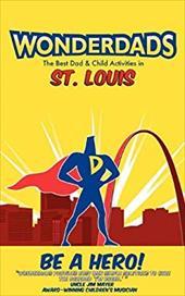 Wonderdads: St. Louis: The Best Dad & Child Activities 13148229