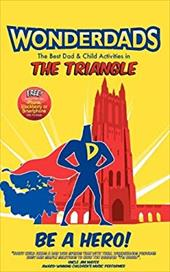 Wonderdads the Triangle: The Best Dad & Child Activities in the Triangle