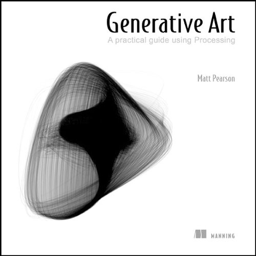 Generative Art: A Practical Guide Using Processing 9781935182627