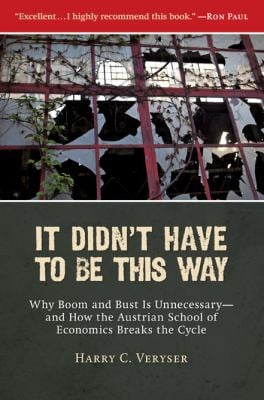 It Didn't Have to Be This Way: How Austrian Economics Leads to Peace and Prosperity 9781935191070