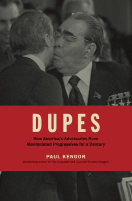 Dupes: How America's Adversaries Have Manipulated Progressives for a Century 9781935191759