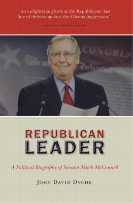 Republican Leader: A Political Biography of Senator Mitch McConnell 9781935191940