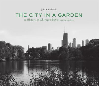 The City in a Garden: A History of Chicago's Parks 9781935195221