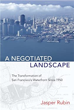 A Negotiated Landscape: The Transformation of San Francisco's Waterfront Since 1950 9781935195283