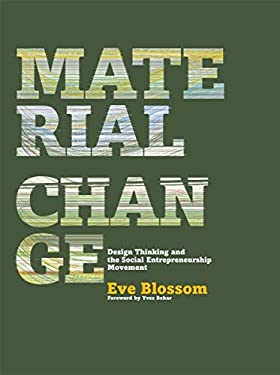 Material Change: Design Thinking and the Social Entrepreneurship Movement 9781935202455