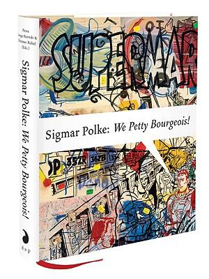 Sigmar Polke: We Petty Bourgeois!: Comrades and Contemporaries: The 1970s 9781935202615