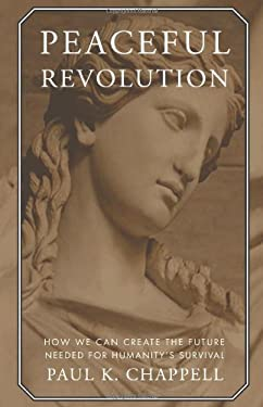 Peaceful Revolution: How We Can Create the Future Needed for Humanity's Survival 9781935212768