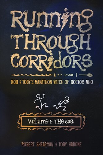 Running Through Corridors, Volume 1: The 60s: Rob and Toby's Marathon Watch of Doctor Who 9781935234067