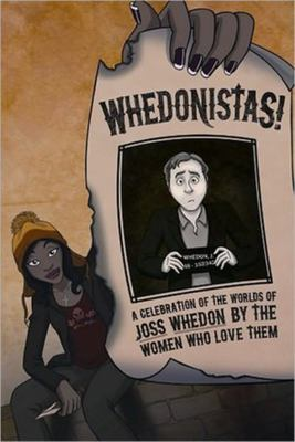 Whedonistas!: A Celebration of the Worlds of Joss Whedon by the Women Who Love Them 9781935234104