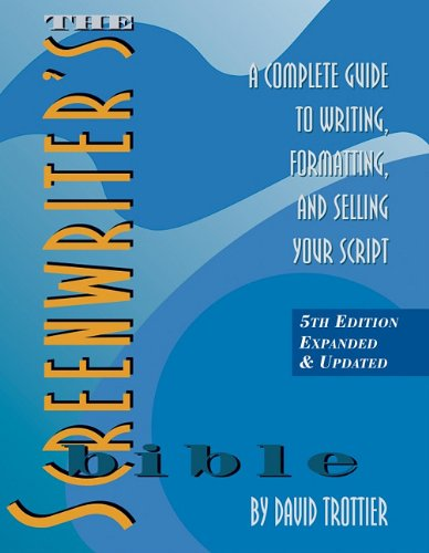 The Screenwriter's Bible: A Complete Guide to Writing, Formatting, and Selling Your Script 9781935247029
