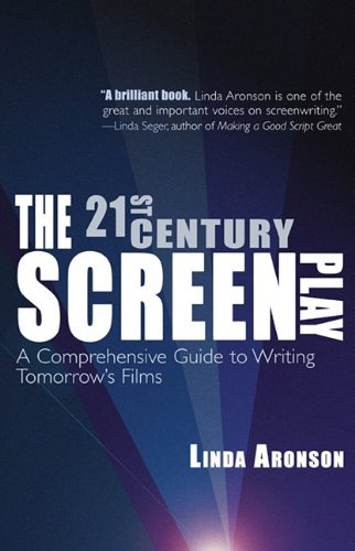 The 21st-Century Screenplay: A Comprehensive Guide to Writing Tomorrow's Films 9781935247036