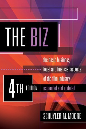 The Biz, 4th Edition, Expanded and Updated: The Basic Business, Legal and Financial Aspects of the Film Industry. 9781935247043
