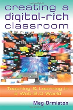 Creating a Digital-Rich Classroom: Teaching & Learning in a Web 2.0 World 9781935249870