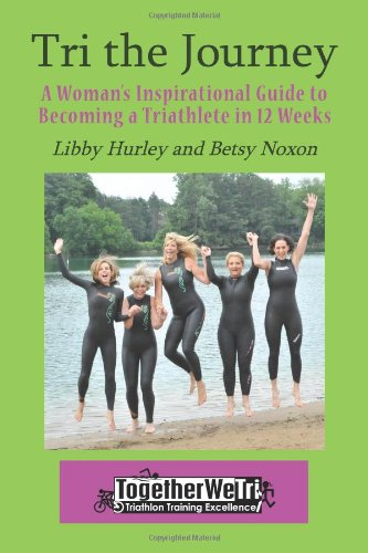 Tri the Journey: A Women's Inspirational Guide to Becoming a Triathlete in 12 Weeks 9781935254355