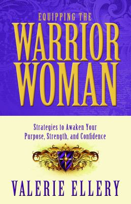 Equipping the Warrior Woman: Strategies to Awaken Your Purpose, Strength, and Confidence 9781935265702