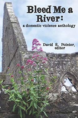 Bleed Me a River: A Domestic Violence Anthology 9781935271826