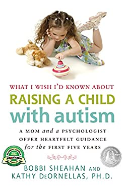 What I Wish I'd Known about Raising a Child with Autism: A Mom and a Psychologist Offer Heartfelt Guidance for the First Five Years 9781935274230