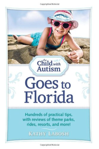 The Child with Autism Goes to Florida: Hundreds of Practical Tips, with Reviews of Theme Parks, Rides, Resorts, and More! 9781935274247