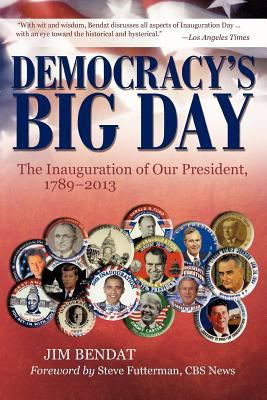 Democracy's Big Day: The Inauguration of Our President, 1789-2013 9781935278474