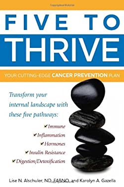Five to Thrive: Your Cutting-Edge Cancer Prevention Plan 9781935297406