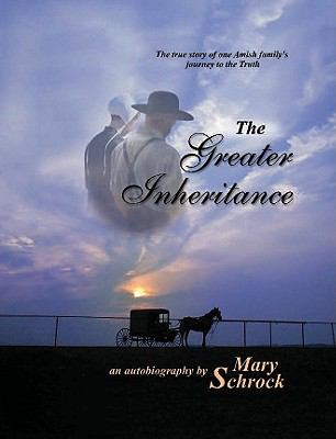 The Greater Inheritance: The True Story of One Amish Family's Journey to the Truth 9781935298243