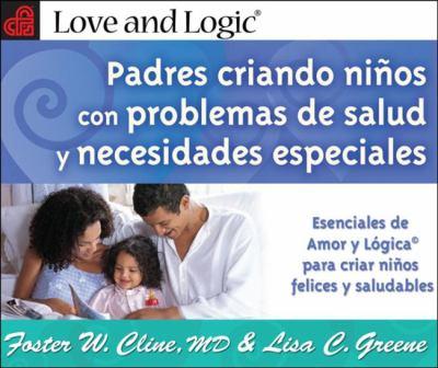 Padres Criando Ninos Con Problemas de Salud y Necesidades Especiales: Esenciales de Amor y Logica Para Criar Ninos Felices y Saludables = Parenting Ch 9781935326069