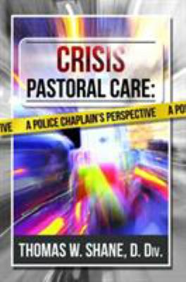 Crisis Pastoral Care: A Police Chaplain's Perspective 9781935387220