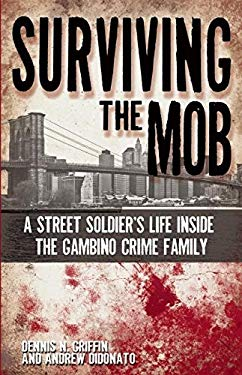 Surviving the Mob: A Street Soldier's Life Inside the Gambino Crime Family 9781935396383